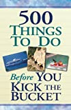 500 Things to Do Before You Kick the Bucket