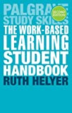 Dr Ruth Helyer The Work-Based Learning Student Handbook (Palgrave Study Skills)