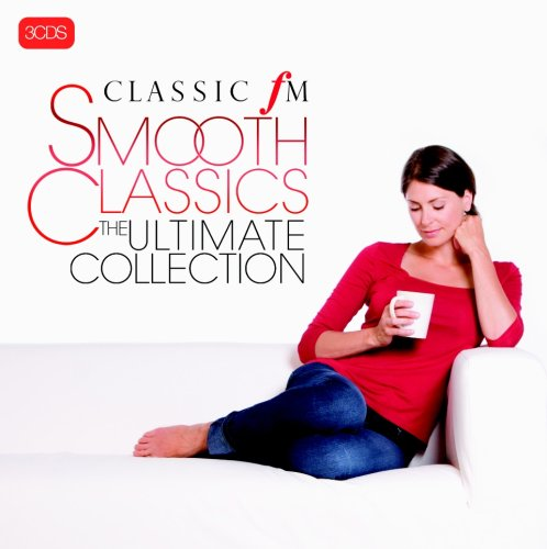 Various Artists - Classic FM - Smooth Classics - The Ultimate Collection - Zortam Music