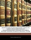 Dionysii Longini De Sublimitate, Graece Et Latine: Denuo Recensuit Et Animadversionibus Virorum Doctorum Aliisque Subsidiis Instruxit Beniamin Weiske (French Edition) (1142434648) by Longinus, .