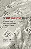 img - for The Arab Shakespeare Trilogy: The Al-Hamlet Summit; Richard III, an Arab Tragedy; The Speaker's Progress book / textbook / text book