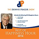 Best of Happiness Hour 2014 Speech by  The Dennis Prager Show Narrated by Dennis Prager