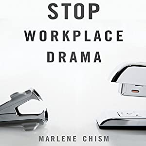 Stop Workplace Drama: Train Your Team to Have No Complaints, No Excuses, and No Regrets | [Marlene Chism]