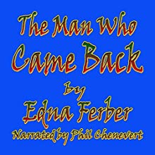 The Man Who Came Back (       UNABRIDGED) by Edna Ferber Narrated by Phil Chenevert