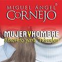Mujer y Hombre, Binomio para Triunfar: Conferencia (Texto Completo) (       UNABRIDGED) by Miguel Angel Cornejo