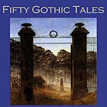 Fifty Gothic Tales (       UNABRIDGED) by E. F. Benson, Wilkie Collins, Rudyard Kipling, Arthur Conan Doyle, W. W. Jacobs, Edgar Allan Poe, Edith Wharton Narrated by Cathy Dobson