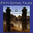 Fifty Gothic Tales by E. F. Benson