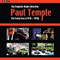 Paul Temple: The Complete Radio Collection: Volume One: The Early Years (1938-1950) Audiobook by Francis Durbridge Narrated by Hugh Morton, Carl Bernard,  full cast