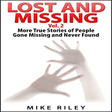 Lost and Missing, Volume 2: More True Stories of People Gone Missing and Never Found: Murder, Scandals and Mayhem, Book 6 (       UNABRIDGED) by Mike Riley Narrated by Stephen Paul Aulridge Jr