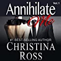 Annihilate Me: The Annihilate Me Series, Volume 1 Audiobook by Christina Ross Narrated by Reba Buhr