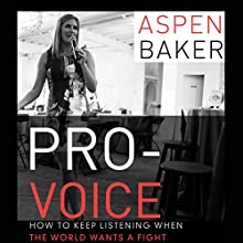 Pro-Voice: How to Keep Listening When the World Wants a Fight (       UNABRIDGED) by Aspen Baker Narrated by Erin Mallon