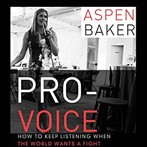 Pro-Voice: How to Keep Listening When the World Wants a Fight Audiobook
