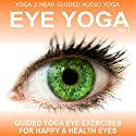 Eye Yoga, Vol.1: Yogic Eye Exercises for Strong, Healthy and Relaxed Eyes  by Sue Fuller Narrated by Sue Fuller