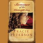 Summer of the Midnight Sun (       UNABRIDGED) by Tracie Peterson Narrated by Christina Moore