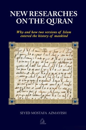 New Researches on the Quran: Why and How Two Versions of Islam Entered the History of Mankind