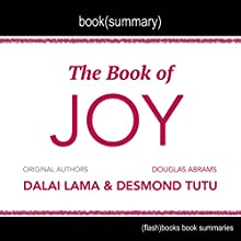 Summary of The Book of Joy by Dalai Lama, Desmond Tutu, and Douglas Carlton Abrams: Lasting Happiness in a Changing World | Livre audio Auteur(s) :  Flash Books Narrateur(s) : Dean Bokhari