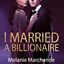 I Married a Billionaire (       UNABRIDGED) by Melanie Marchande Narrated by Veronica Meunch