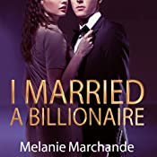 I Married a Billionaire | [Melanie Marchande]