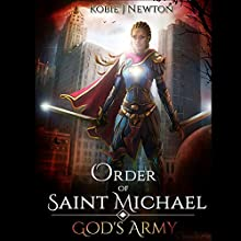 Order of Saint Michael: God's Army, Book 1 Audiobook by Kobie J. Newton Narrated by Andrea Emmes