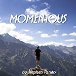 Momentous: A Compilation of Micro Stories Acting as Glimpses of the Eternal Magic of Life's Moments | Stephen Parato