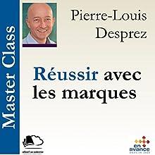 Réussir avec les marques (Master Class) | Livre audio Auteur(s) : Pierre-Louis Desprez Narrateur(s) : Pierre-Louis Desprez