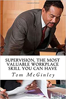 Supervision, The Most Valuable Workplace Skill You Can Have: Learn How To Control The Actions Of People At Work