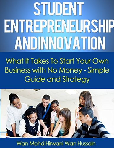 Student Entrepreneurship and Innovation- What It Takes To Start Your Own Business With No Money- Simple Guide & Strategy (Starting Llc compare prices)