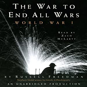 The War to End All Wars: World War I | [Russell Freedman]