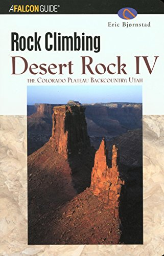 Rock Climbing Desert Rock IV: The Colorado Plateau Backcountry: Utah (Regional Rock Climbing Series) PDF