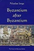 Amazon.com: Byzantium After Byzantium (9789739432092): Nicolae Iorga, Nicolas Lorga, Laura Treptow: Books