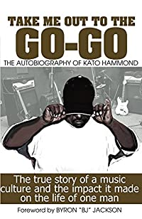 Take Me Out To The Go-go: The Autobiography Of Kato Hammond by Kato Hammond ebook deal