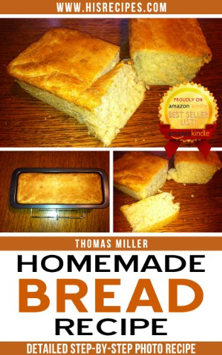 Free Kindle Book : Homemade Bread Recipe: Step-By-Step Photo Recipe