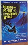 Guiding Your Family in a Misguided World (1561790192) by Evans, Anthony T.