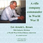 Company Commander: A World War II Oral History Interview with Arnold Brown | [Aaron Elson]