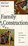 img - for By Walter Hallam Family Under Construction: Strengthening the Relationships That Matter Most [Paperback] book / textbook / text book