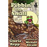 Pibbin the Small (Tales of Friendship Bog Book 1) ~ Gloria Repp