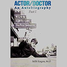 Actor/Doctor: An Autobiography, Part 1 Audiobook by Milt Kogan MD Narrated by Milt Kogan MD
