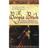 The Borgia Bride: A Novelby Jeanne Kalogridis