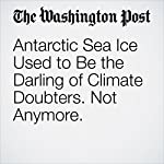 Antarctic Sea Ice Used to Be the Darling of Climate Doubters. Not Anymore. | Chris Mooney
