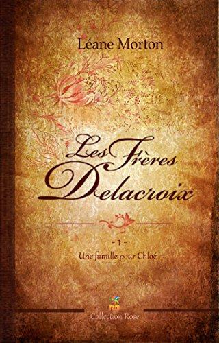 Une famille pour Chloé (Les frères Delacroix) (Volume 1) (French Edition)