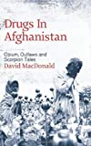 David Macdonald Drugs in Afghanistan: Opium, Outlaws and Scorpion Tales