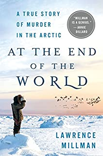 Book Cover: At the End of the World: A True Story of Murder in the Arctic