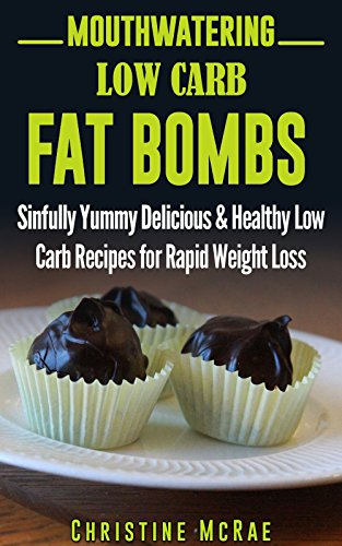 Mouthwatering Low Carb Fat Bombs: Sinfully Yummy Delicious & Healthy Low Carb Recipes for Rapid Weight Loss by Christine Mcrae