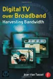 img - for Digital TV Over Broadband: Harvesting Bandwidth book / textbook / text book