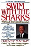 img - for Swim with the Sharks: Without Being Eaten Alive; Outsell, Outmanage, Outmotivate and Outnegotiate Your Competition book / textbook / text book