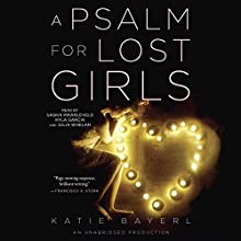 A Psalm for Lost Girls Audiobook by Katie Bayerl Narrated by Saskia Maarleveld, Kyla Garcia, Julia Whelan