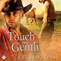 Touch Me Gently (       UNABRIDGED) by J.R. Loveless Narrated by Jeff Gelder
