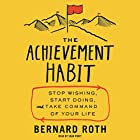 The Achievement Habit: Stop Wishing, Start Doing, and Take Command of Your Life Audiobook by Bernard Roth Narrated by Sean Pratt