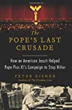 The Popes Last Crusade: How an American Jesuit Helped Pope Pius XIs Campaign to Stop Hitler
