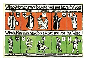 Replica Suffragette Poster: What a Woman May Be, and Yet